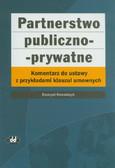 Kowalczyk Ewaryst - Partnerstwo publiczno-prywatne. Komentarz do ustawy z przykładami klauzul umownych
