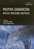 red. Piątek Jarosław J., red. Podgórzańska Renata - Polityka zagraniczna. Decyzje, procedury, instytucje