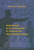 Wołejszo Jarosław - Organizacja pracy kierownika w strukturach zhierarchizowanych