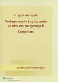 Wierczyński Grzegorz - Redagowanie i ogłaszanie aktów normatywnych. Komentarz