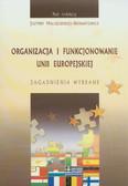 red. Maliszewska-Nienartowicz Justyna - Organizacja i funkcjonowanie Unii Europejskiej. Zagadnienia wybrane