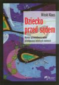 Klaus Witold - Dziecko przed sądem. Wymiar sprawiedliwości wobec przestępczości młodszych nieletnich