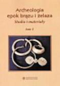 Archeologia epok brązu i żelaza Tom 1. Studia i materiały