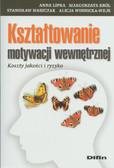 Lipka Anna, Król Małgorzata, Waszczak Stanisław, Winnicka-Wejs Alicja - Kształtowanie motywacji wewnętrznej