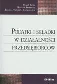 Felis Paweł, Jamroży Marcin, Szlęzak-Matusewicz Joanna - Podatki i składki w działalności przedsiębiorców