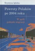Iglicka Krystyna - Powroty Polaków po 2004 roku. W pętli pułapki migracji