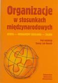 red. Łoś-Nowak Teresa - Organizacje w stosunkach międzynarodowych. Istota - mechanizmy działania - zasięg