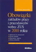 Aniszewska Grażyna - Obowiązki zakładów pracy i pracodawców wobec ZUS w 2010 roku