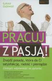 Gajewski Łukasz - Pracuj z pasją. Znajdź posadę, która da Ci satysfakcję, radość i pieniądze