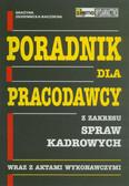 Zdziennicka-Kaczocha Grażyna - Poradnik dla pracodawcy z zakresu spraw kadrowych wraz z aktami wykonawczymi