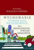 Bogacka-Osińska Bogumiła - Wychowanie uczniów klas początkowych dla bezpieczeństwa w ruchu drogowym z płytą CD. Teoria i praktyka