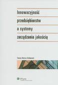 Kalinowski Tomasz Bartosz - Innowacyjność przedsiębiorstw a systemy zarządzania jakością