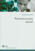 Karkowski Tomasz - Restrukturyzacja szpitali