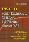Sasin Wiesław - Polska klasyfikacja obiektów budowlanych ze stawkami VAT. Z informacją o podatku od towarów i usług w budownictwie