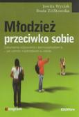 Wycisk Jowita, Ziółkowska Beata - Młodzież przeciwko sobie. Zaburzenia odżywiania i samouszkodzenia - jak pomóc nastolatkom w szkole
