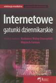 red. Wolny-Zmorzyński Kazimierz, red. Furman Wojciech - Internetowe gatunki dziennikarskie