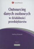 Krasuski Andrzej - Outsourcing danych osobowych w działalności przedsiębiorstw