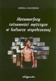 Kluczyńska Urszula - Metamorfozy tożsamości mężczyzn w kulturze współczesnej