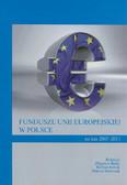 Bajko Zbigniew, Jóźwik Bartosz, Szewczak Marcin (red.) - Fundusze Unii Europejskiej w Polsce na lata 2007-2013