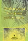 red. Kolczyński Mariusz, red. Mazur Marek, red. Michalczyk Stanisław - Mediatyzacja kampanii politycznych
