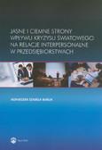 Baruk Agnieszka Izabela - Jasne i ciemne strony wpływu kryzysu światowego na relacje interpersonalne w przedsiębiorstwach