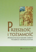 red. Wiench Piotr - Przeszłość i tożsamość. Społeczno-kulturowe aspekty polskiego neopogaństwa
