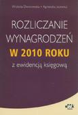 Dworowska Wioletta, Jacewicz Agnieszka - Rozliczanie wynagrodzeń w 2010 roku z ewidencja księgową