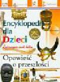 Opowieść o przeszłości Encyklopedia dla dzieci