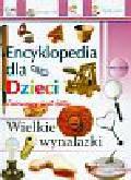 Wielkie wynalazki Encyklopedia dla dzieci