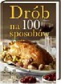 Barowicz Tadeusz - Drób na 100 sposobów