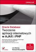 Lee Barney, Michael McLaughlin - Oracle Database. Tworzenie aplikacji internetowych w AJAX i PHP