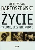 Bartoszewski Władysław - Życie trudne lecz nie nudne. Ze wspomnień Polaka w XX wieku