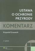 Gruszecki Krzysztof - Ustawa o ochronie przyrody. Komentarz