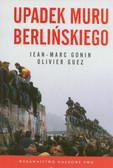 Jean-Marc Gonin, Olivier Guez - Upadek muru berlińskiego.