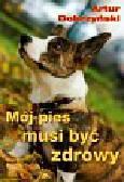Dobrzyński Artur - Mój pies musi być zdrowy