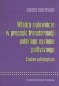 Skrzypiński Dariusz - Władza sądownicza w procesie transformacji polskiego systemu politycznego