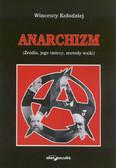 Kołodziej Wincenty - Anarchizm. Źródła, jego twórcy, metody walki