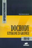 Kosacka-Łędzewicz Dorota - Opodatkowanie. Dochody uzyskane za granicą 2010