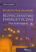 Kaczmarski Marcin - Bezpieczeństwo energetyczne Unii Europejskiej