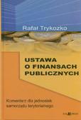 Trykozko Rafał - Ustawa o finansach publicznych. Komentarz dla jednostek samorządu terytorialnego