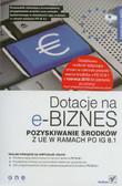 Łukaszewska Agata - Dotacje na e-biznes. Pozyskiwanie środków z UE w ramach PO IG 8.1