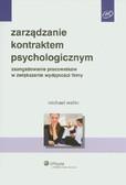 Wellin Michael - Zarządzanie kontraktem psychologicznym. Zaangażowanie pracowników w zwiększenie wydajności firmy