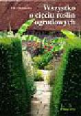 Okuniewa L. B. - Wszystko  o cięciu roślin ogrodowych