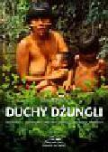 Kasza Janusz - Duchy dżungli. Opowieść o Yanomami, ostatnich wolnych Indianach Amazonii
