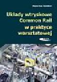 Gunther Hubertus - Układy wtryskowe Common Rail w praktyce warsztatowej. Budowa, sprawdzanie, diagnostyka