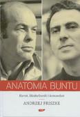 Friszke Andrzej - Anatomia buntu. Kuroń, Modzelewski i komandosi