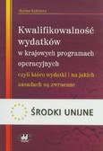 Kędziora Halina - Kwalifikowalność wydatków w krajowych programach operacyjnych, czyli które wydatki i na jakich zasadach są zwracane