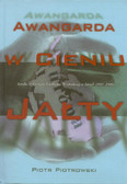 Piotrowski Piotr - Awangarda w cieniu Jałty. Sztuka w Europie Środkowo-Wschodniej w latach 1945-1989
