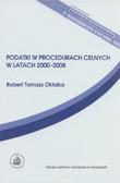 Oktaba Robert Tomasz - Podatki w procedurach celnych w latach 2000-2008