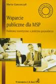 Gancarczyk Marta - Wsparcie publiczne dla MSP. Podstawy teoretyczne a praktyka gospodarcza